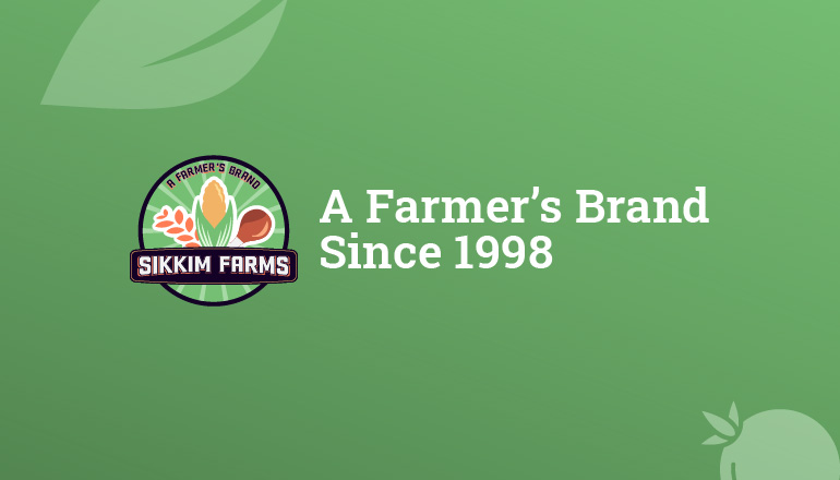 WHAT EXACTLY IS SIKKIM FARMS? AND WHY IS IT A FARMER'S FIRST BRAND?